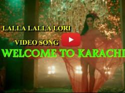 Video Welcome To Karachi New Song Lulla Lulla Lori