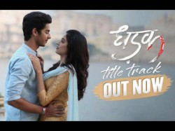Dhadak Title Track Will Make You Fall Loev With Ishan Khattar And Jahnvi Kapoor
