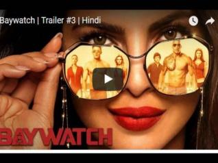 Trailer -  प्रियंका चोपड़ा की बेवॉच फिल्म का ट्रेलर...वो भी हिंदी में